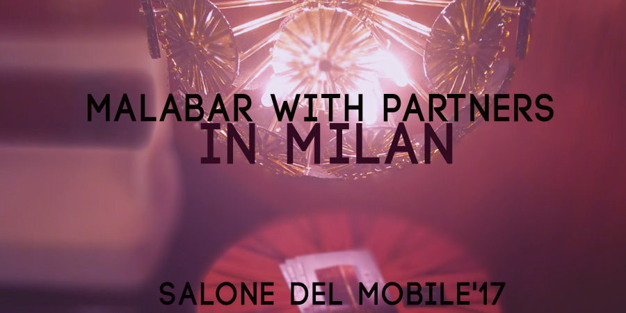 Malabar Partners in Milan: Salone Del Mobile 17